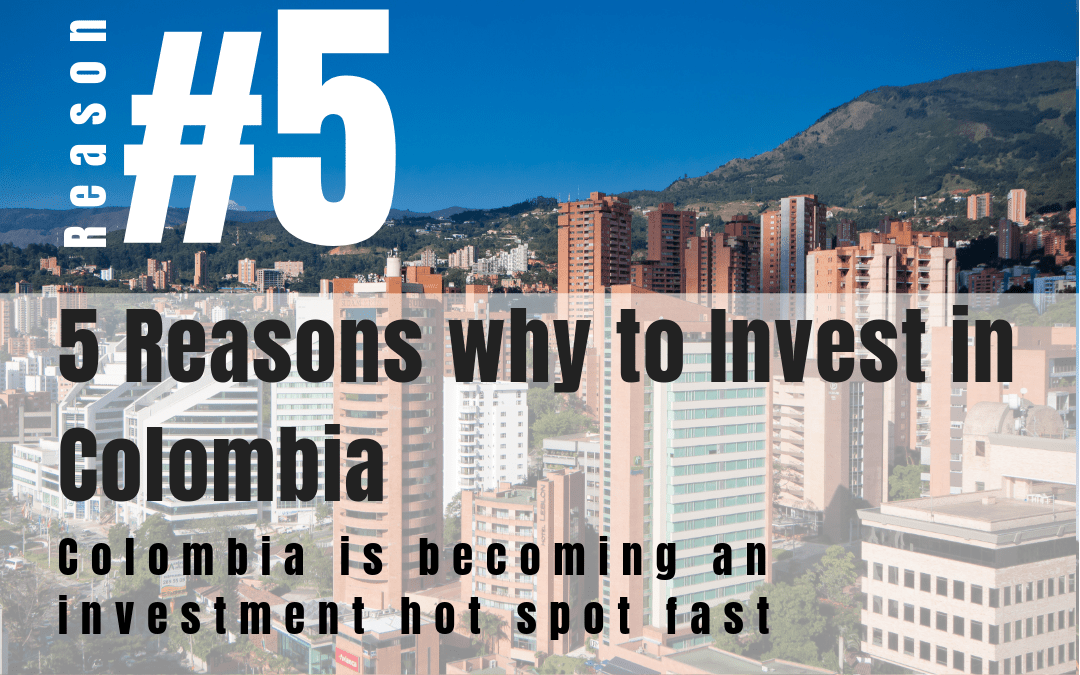 Reasons why to Invest in Colombia an investment hot spot