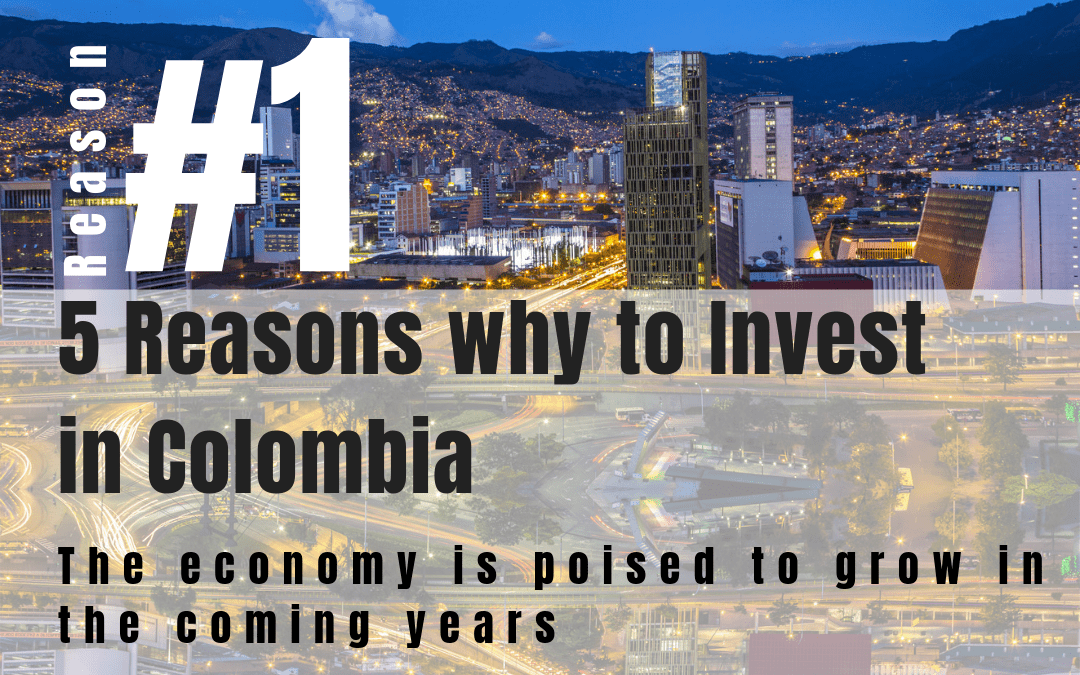 5 Reasons why to Invest in Colombia – The Economy