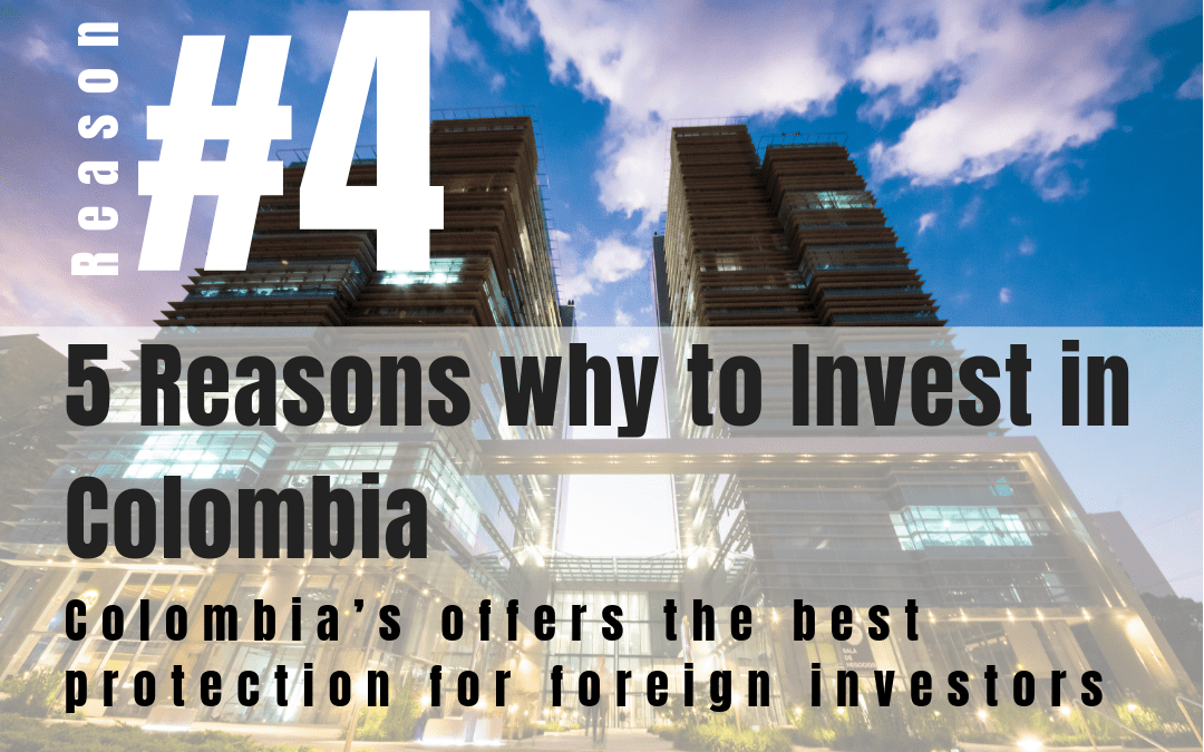 5 Reasons why to Invest in Colombia – The best protection for foreign investors