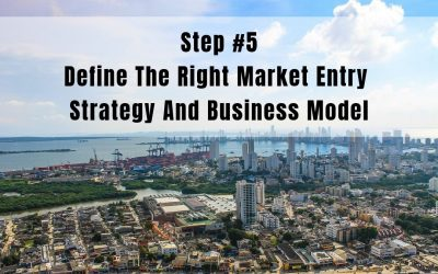 Step 5: Define the Right Market Entry Strategy and Business Model