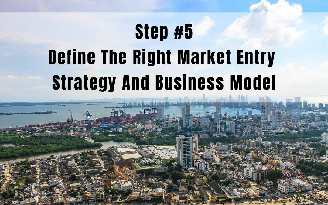 9 Steps For A Successful Market Entry In Latin America – Step 5