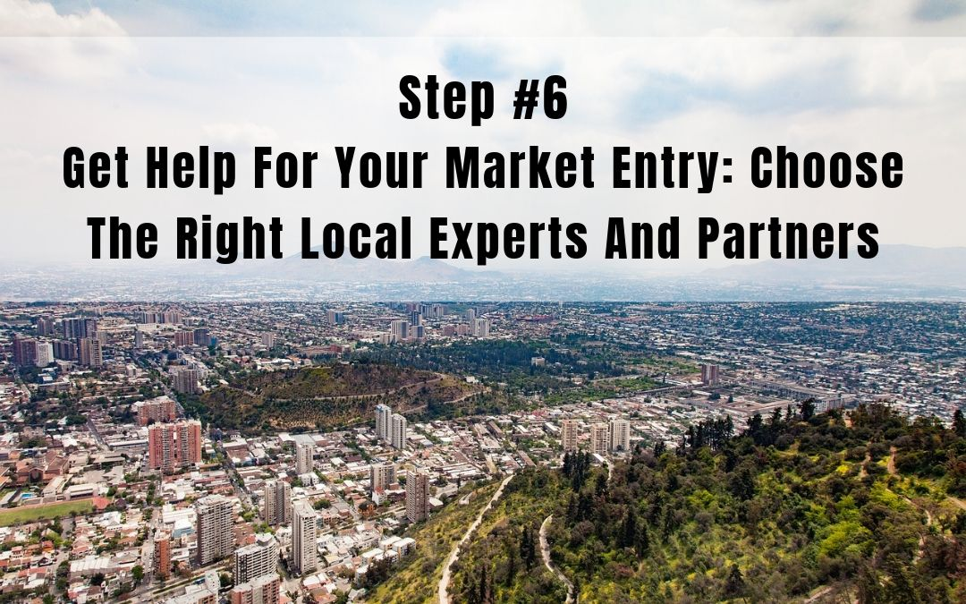 Step 6: Get Help for Your Market Entry | Choose the Right Local Experts