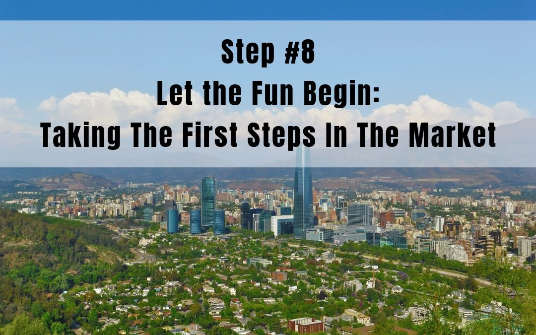 Step 8: Let the Fun Begin | Taking the First Steps in the Market