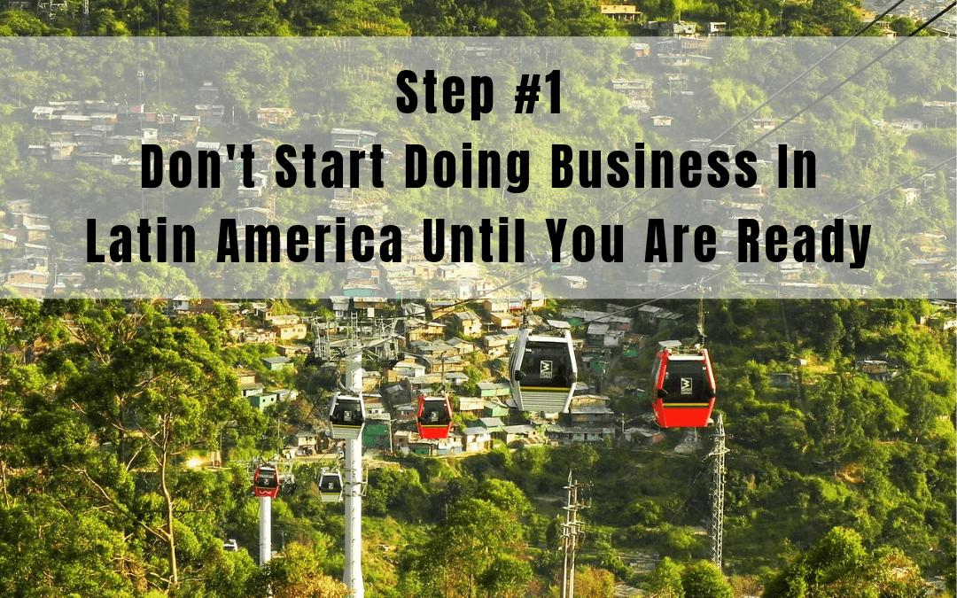 Paso 1: No hacer negocios en América Latina hasta que esté listo