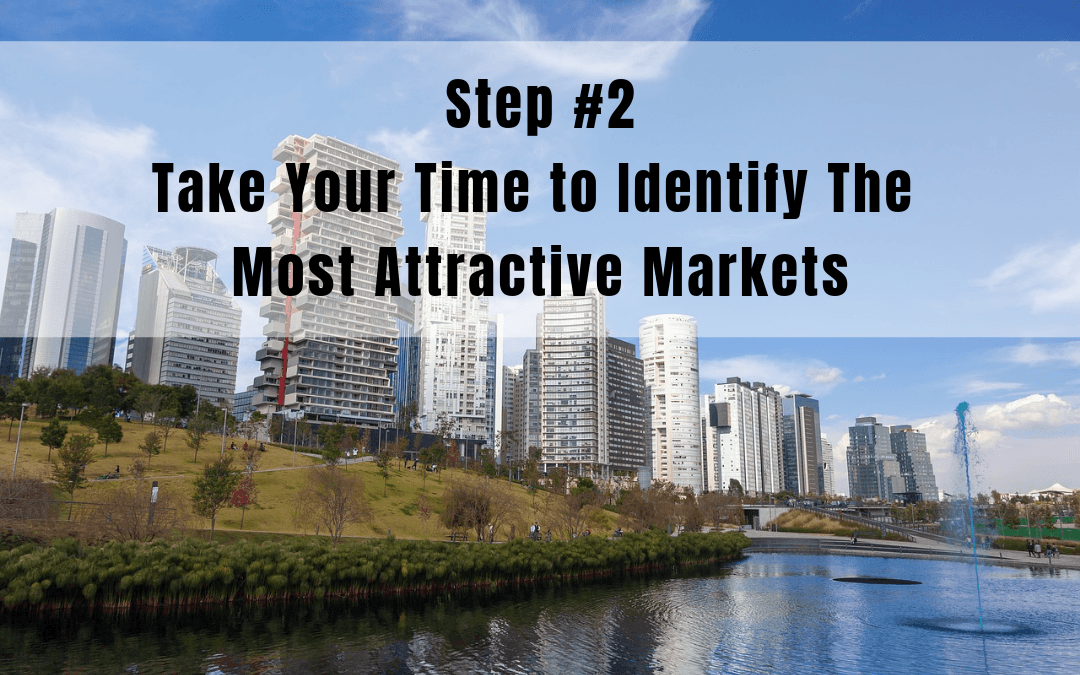 Step 2: Take Your Time to Identify the Most Attractive Markets